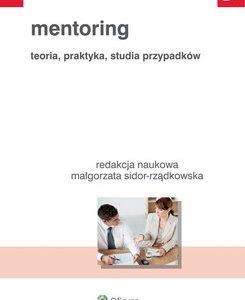 Mentoring. Teoria, praktyka, studia przypadków